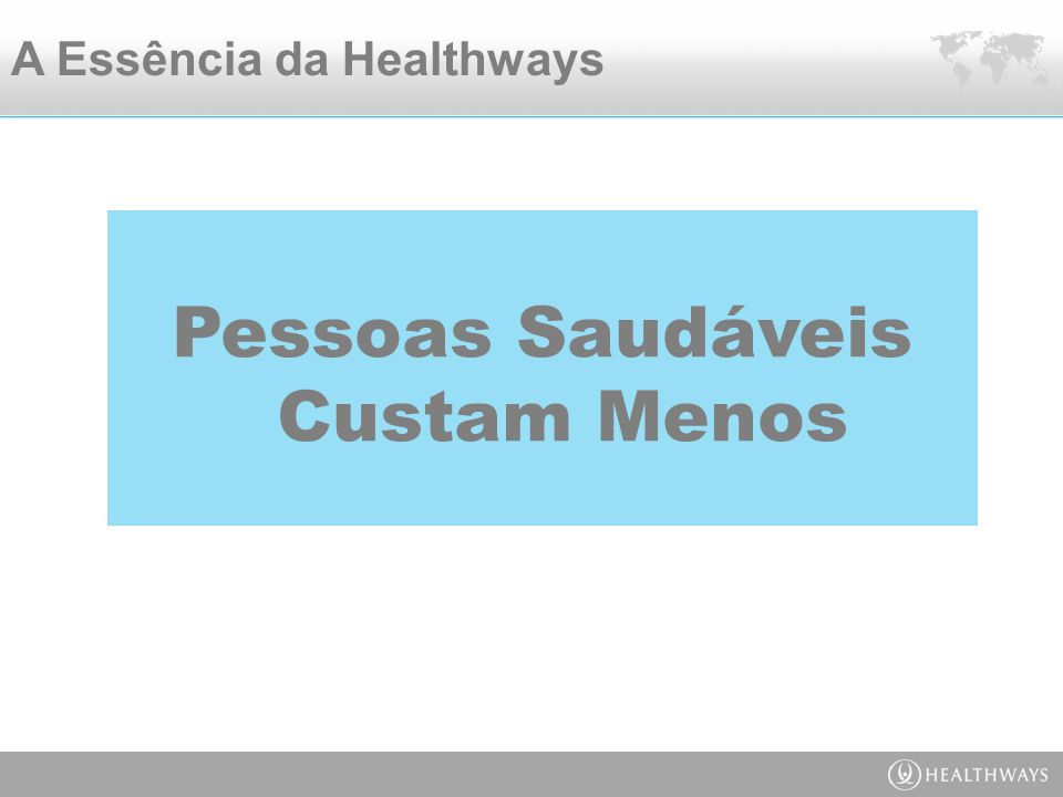 A Essência da Healthways Pessoas Saudáveis Custam Menos