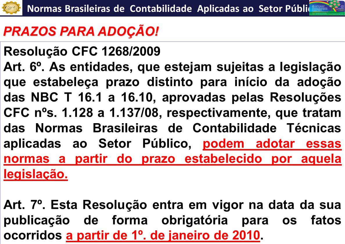 NBC T 16.10 Resolução CFC 1268/2009 Art. 6º. As entidades, que estejam sujeitas a legislação que estabeleça prazo distinto para início da adoção das N