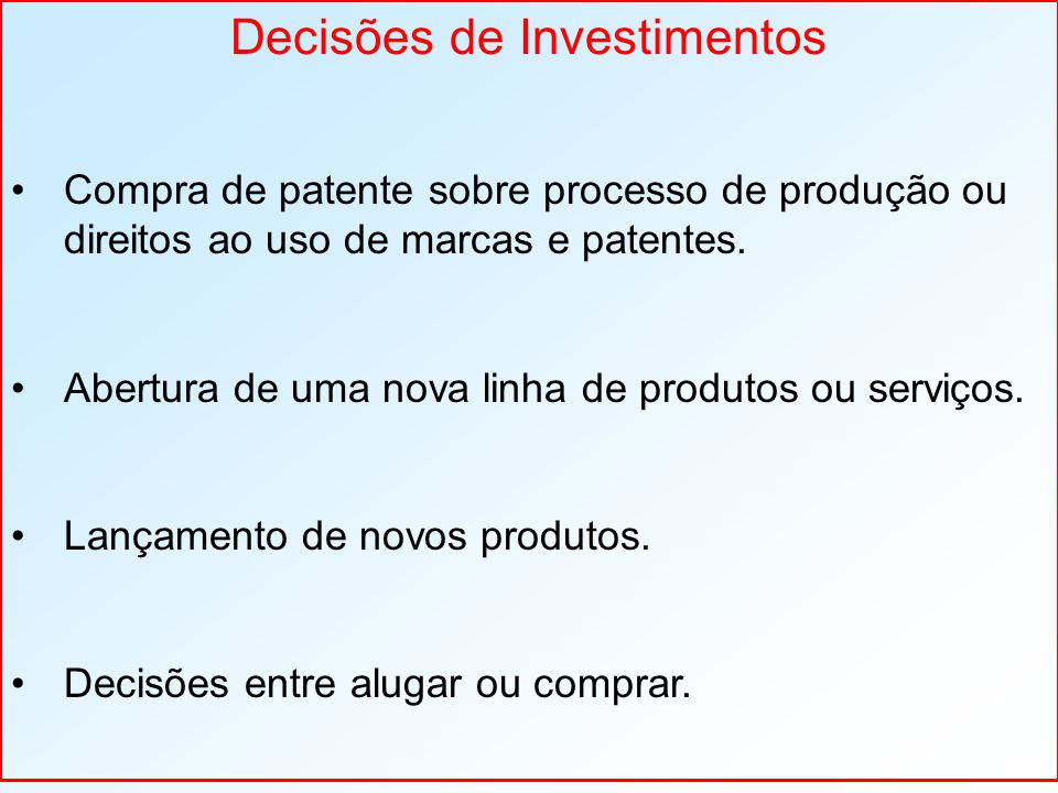 Decisões de Investimentos Compra de patente sobre processo de produção ou direitos ao uso de marcas e patentes. Abertura de uma nova linha de produtos