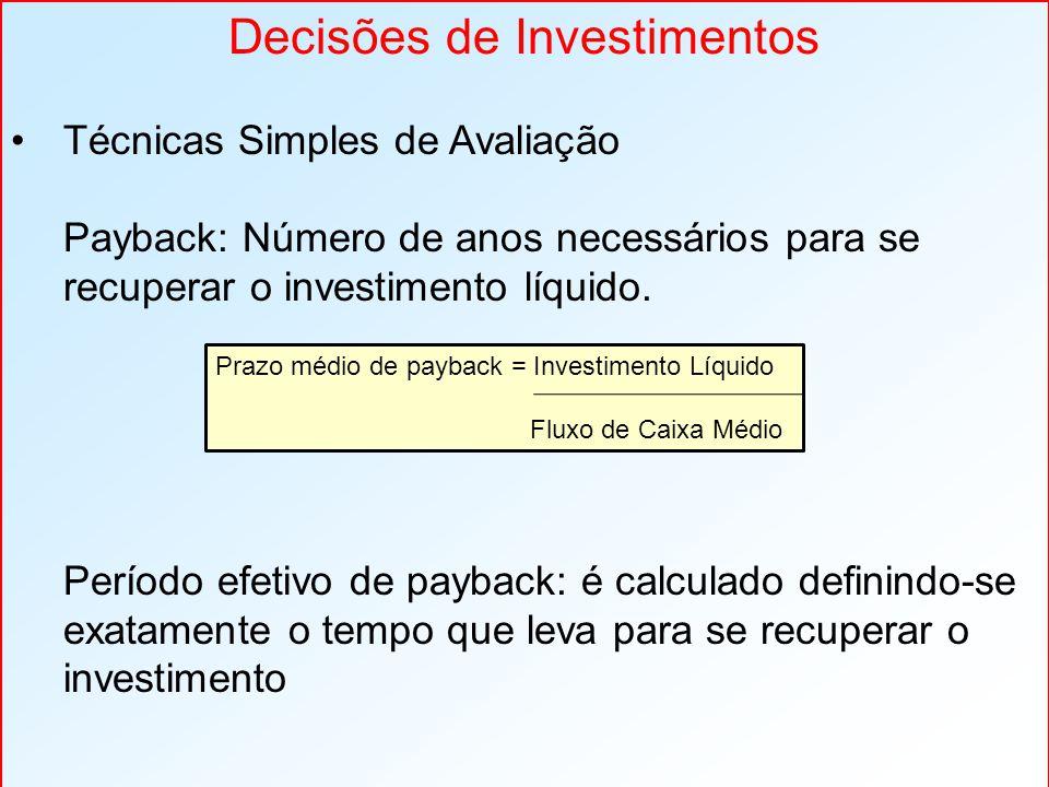 Decisões de Investimentos Técnicas Simples de Avaliação Payback: Número de anos necessários para se recuperar o investimento líquido. Período efetivo