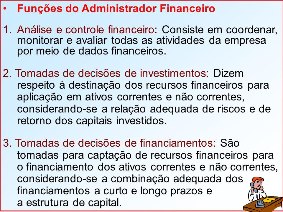 Funções do Administrador Financeiro 1.Análise e controle financeiro: Consiste em coordenar, monitorar e avaliar todas as atividades da empresa por mei