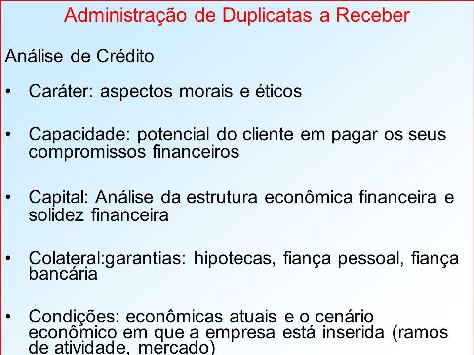 Administração de Duplicatas a Receber Análise de Crédito Caráter: aspectos morais e éticos Capacidade: potencial do cliente em pagar os seus compromis