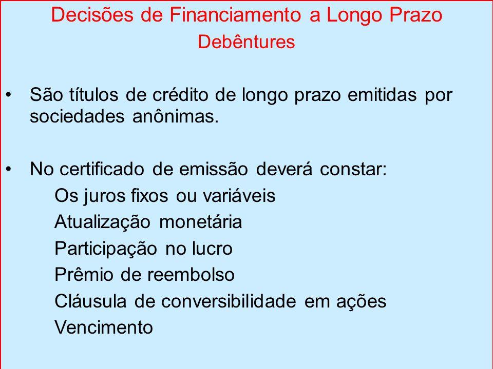 Decisões de Financiamento a Longo Prazo Debêntures São títulos de crédito de longo prazo emitidas por sociedades anônimas. No certificado de emissão d