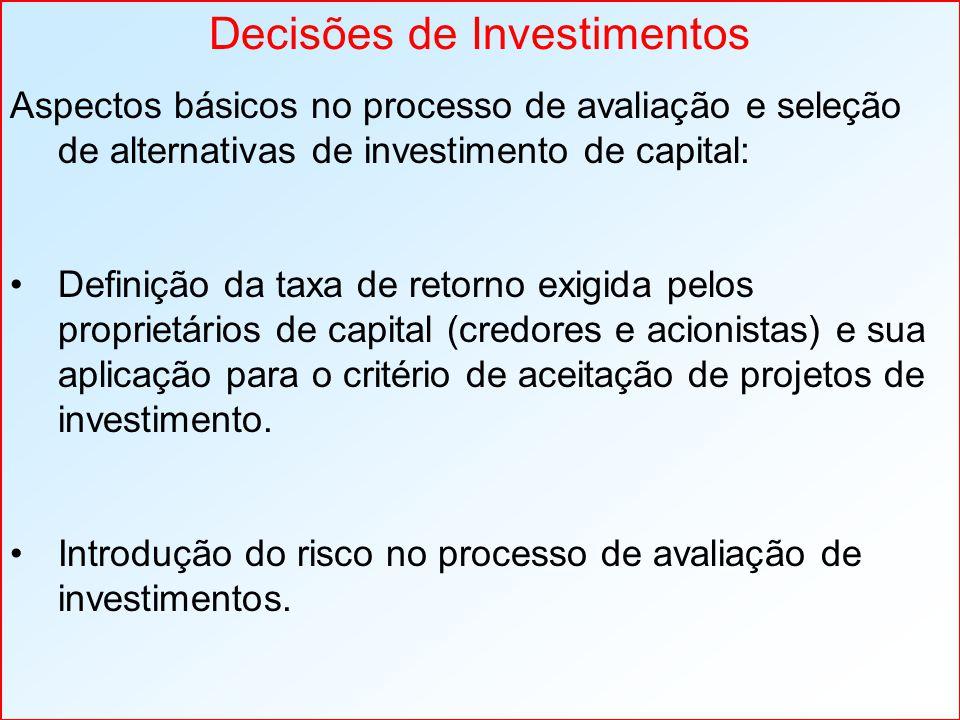 Decisões de Investimentos Aspectos básicos no processo de avaliação e seleção de alternativas de investimento de capital: Definição da taxa de retorno exigida pelos proprietários de capital (credores e acionistas) e sua aplicação para o critério de aceitação de projetos de investimento.