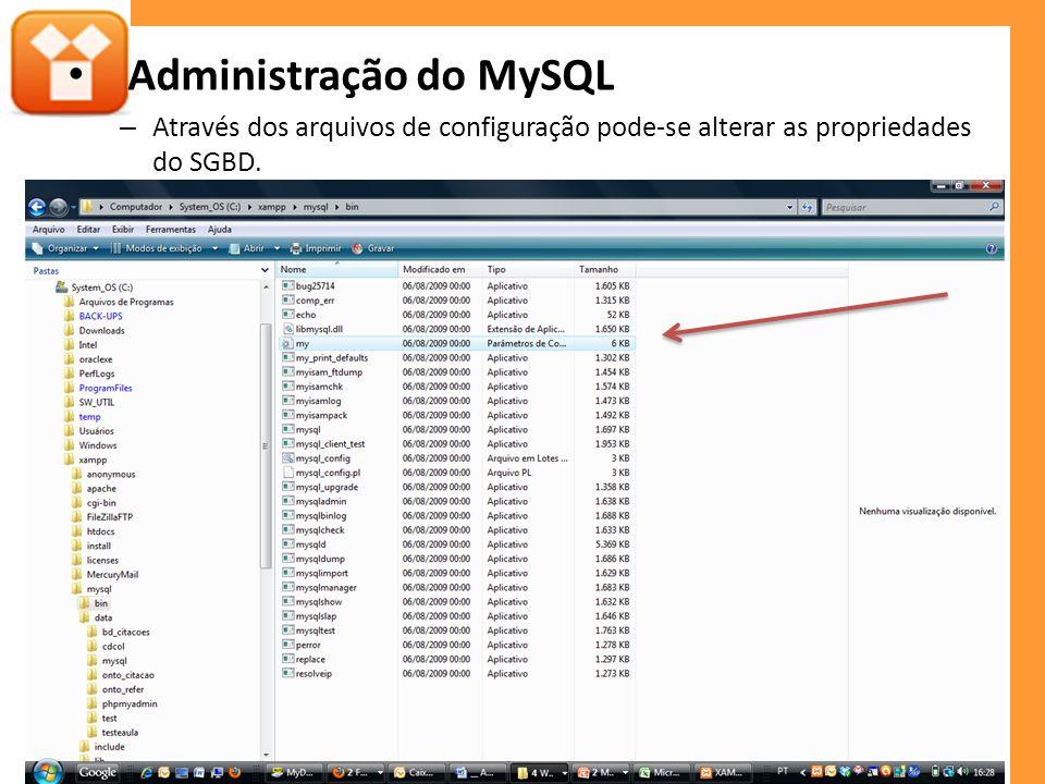 Administração do MySQL – Através dos arquivos de configuração pode-se alterar as propriedades do SGBD.