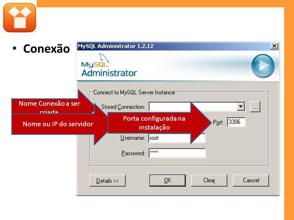 Conexão Nome Conexão a ser criada Nome ou IP do servidor Porta configurada na instalação