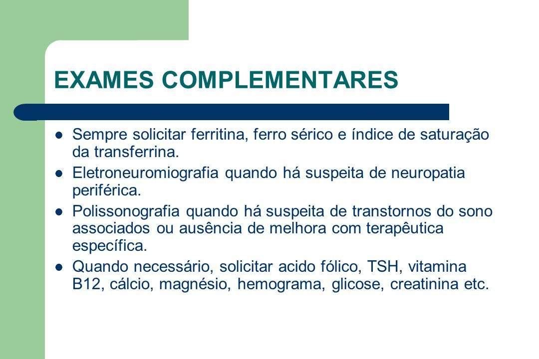 EXAMES COMPLEMENTARES Sempre solicitar ferritina, ferro sérico e índice de saturação da transferrina. Eletroneuromiografia quando há suspeita de neuro