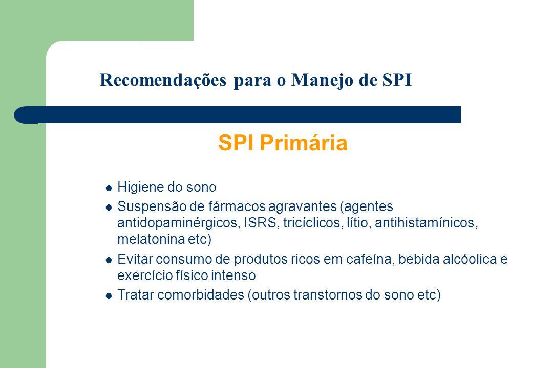 SPI Primária Higiene do sono Suspensão de fármacos agravantes (agentes antidopaminérgicos, ISRS, tricíclicos, lítio, antihistamínicos, melatonina etc)