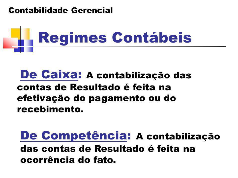 Contabilidade Gerencial Regimes Contábeis De Caixa: A contabilização das contas de Resultado é feita na efetivação do pagamento ou do recebimento. De