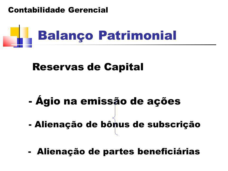 Contabilidade Gerencial Balanço Patrimonial Reservas de Capital - Ágio na emissão de ações - Alienação de bônus de subscrição - Alienação de partes be