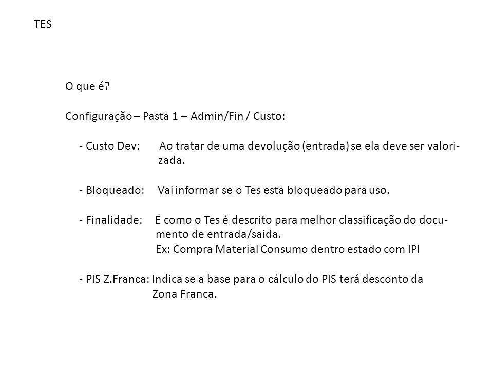TES O que é? Configuração – Pasta 1 – Admin/Fin / Custo: - Custo Dev: Ao tratar de uma devolução (entrada) se ela deve ser valori- zada. - Bloqueado: