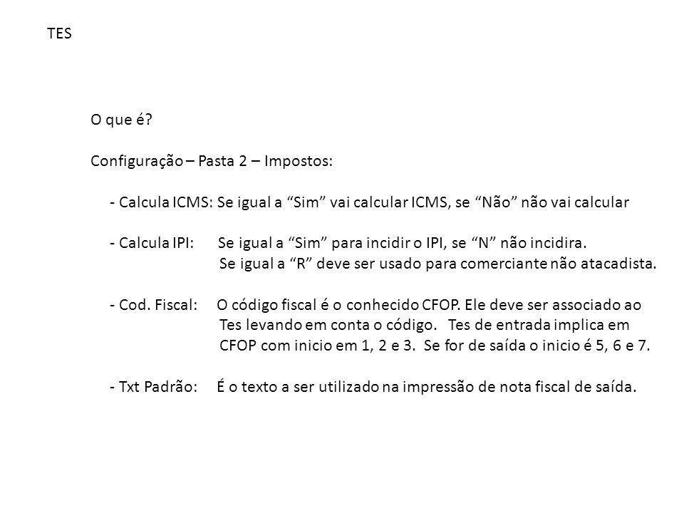 """TES O que é? Configuração – Pasta 2 – Impostos: - Calcula ICMS: Se igual a """"Sim"""" vai calcular ICMS, se """"Não"""" não vai calcular - Calcula IPI: Se igual"""