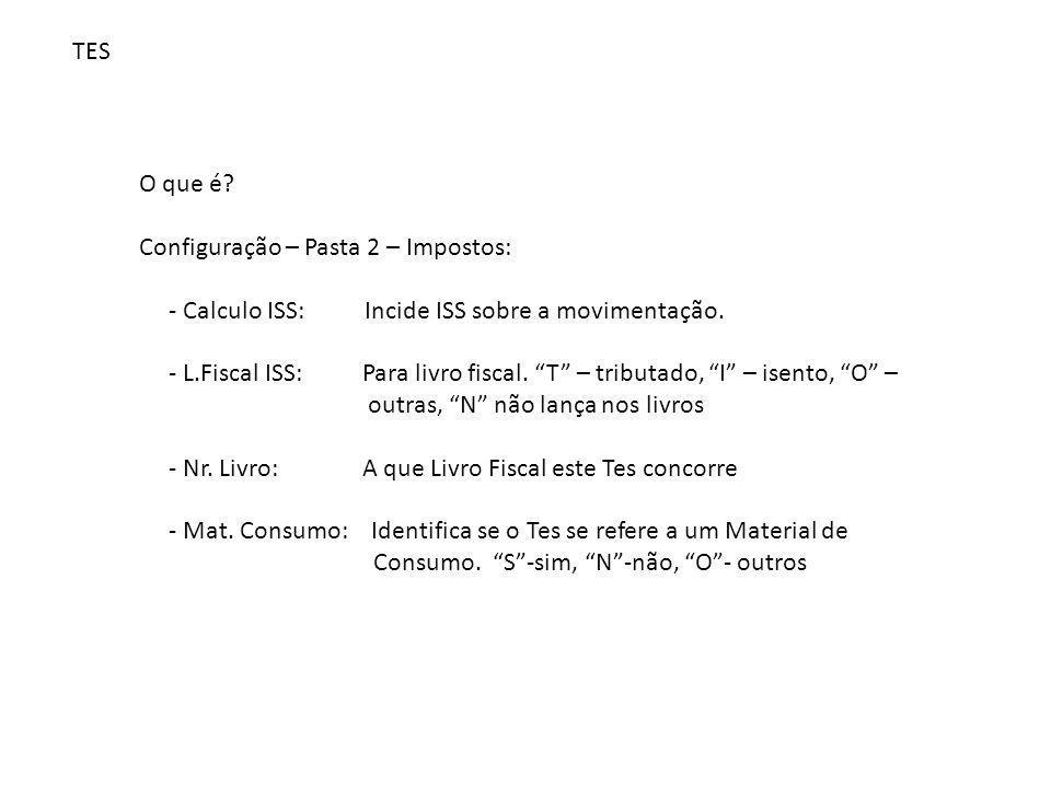 """TES O que é? Configuração – Pasta 2 – Impostos: - Calculo ISS: Incide ISS sobre a movimentação. - L.Fiscal ISS: Para livro fiscal. """"T"""" – tributado, """"I"""
