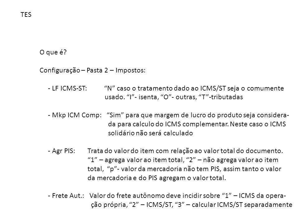 """TES O que é? Configuração – Pasta 2 – Impostos: - LF ICMS-ST: """"N"""" caso o tratamento dado ao ICMS/ST seja o comumente usado. """"I""""- isenta, """"O""""- outras,"""