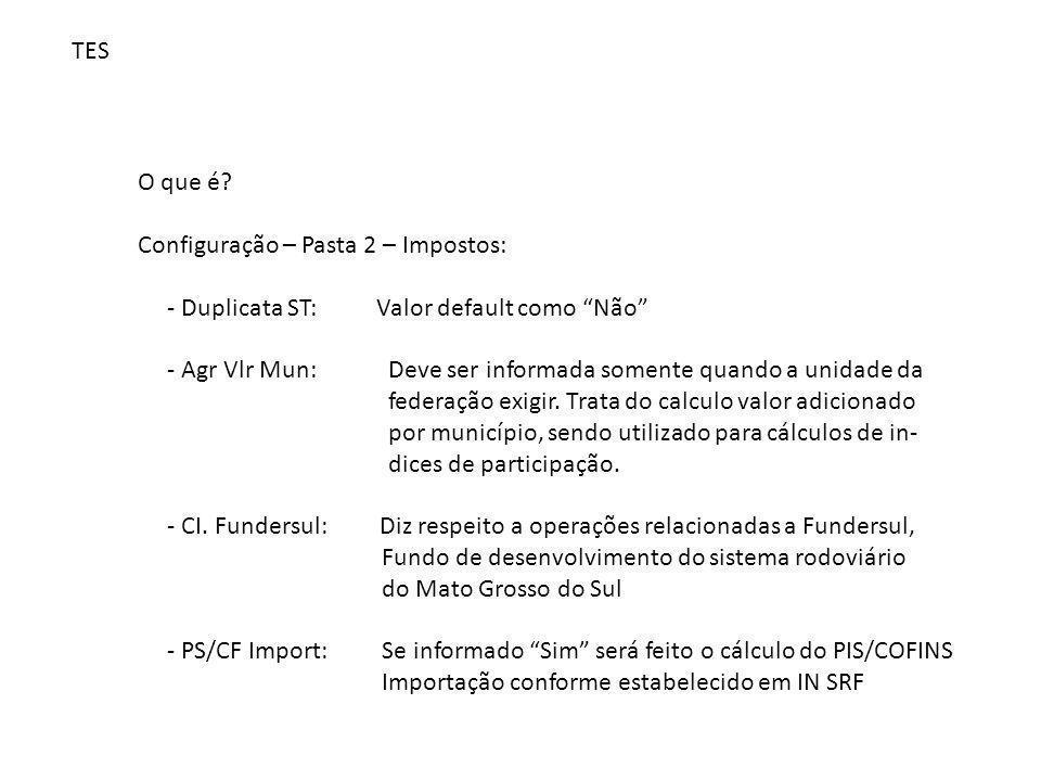 """TES O que é? Configuração – Pasta 2 – Impostos: - Duplicata ST: Valor default como """"Não"""" - Agr Vlr Mun: Deve ser informada somente quando a unidade da"""