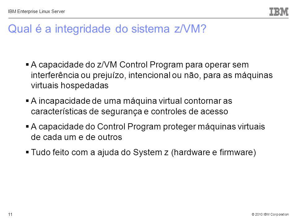 © 2010 IBM Corporation IBM Enterprise Linux Server 11 Qual é a integridade do sistema z/VM?  A capacidade do z/VM Control Program para operar sem int
