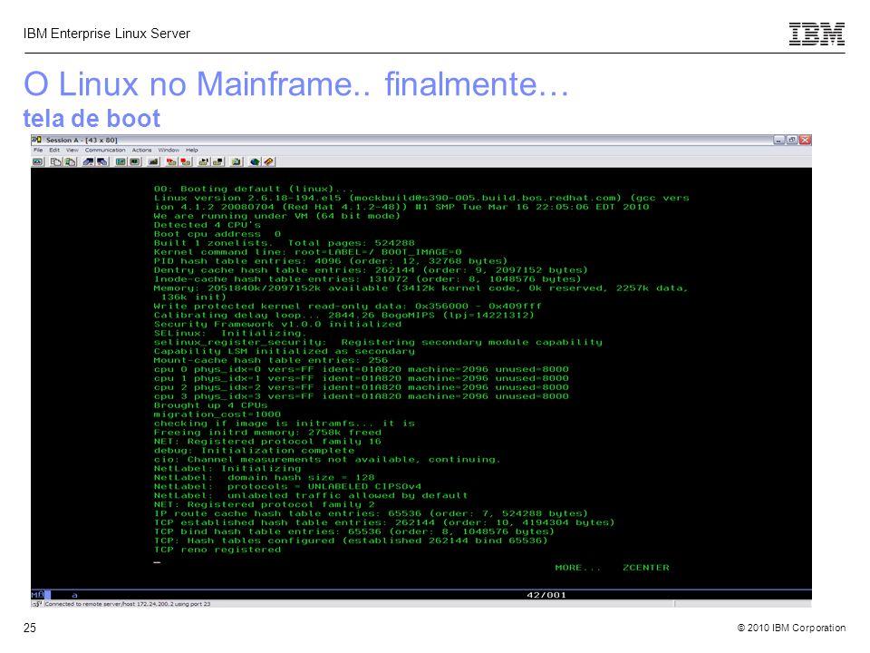 © 2010 IBM Corporation IBM Enterprise Linux Server 25 O Linux no Mainframe.. finalmente… tela de boot