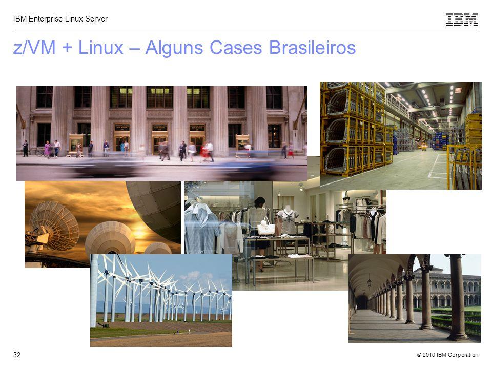 © 2010 IBM Corporation IBM Enterprise Linux Server 32 z/VM + Linux – Alguns Cases Brasileiros