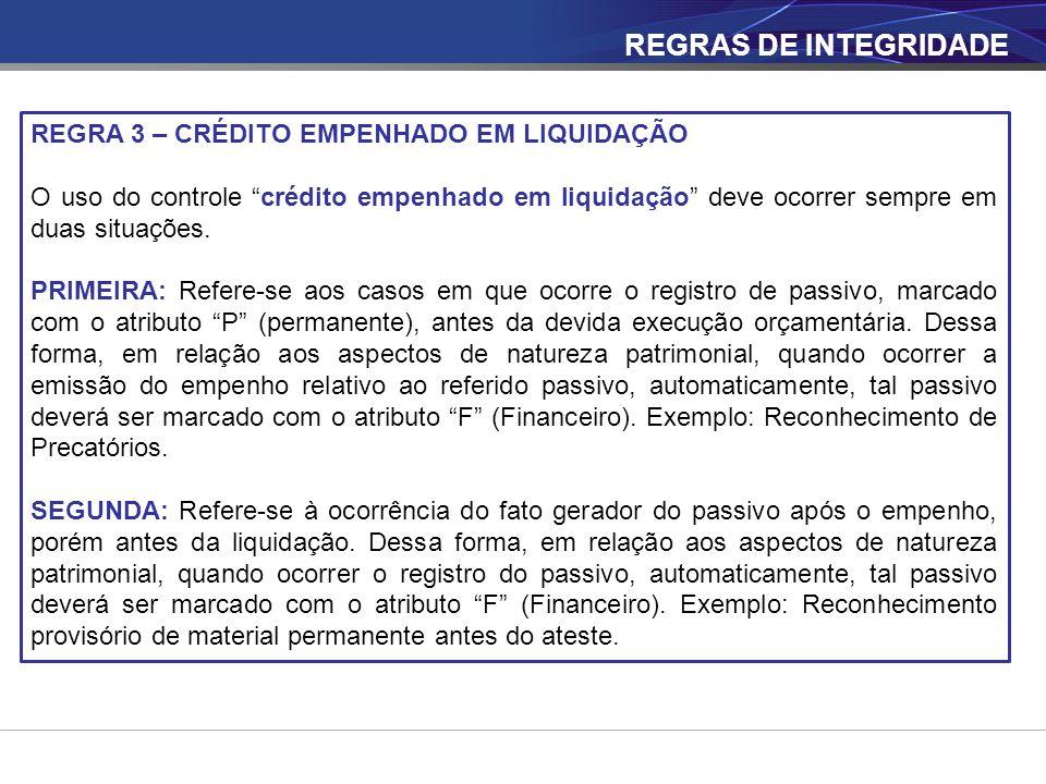 """REGRAS DE INTEGRIDADE REGRA 3 – CRÉDITO EMPENHADO EM LIQUIDAÇÃO O uso do controle """"crédito empenhado em liquidação"""" deve ocorrer sempre em duas situaç"""