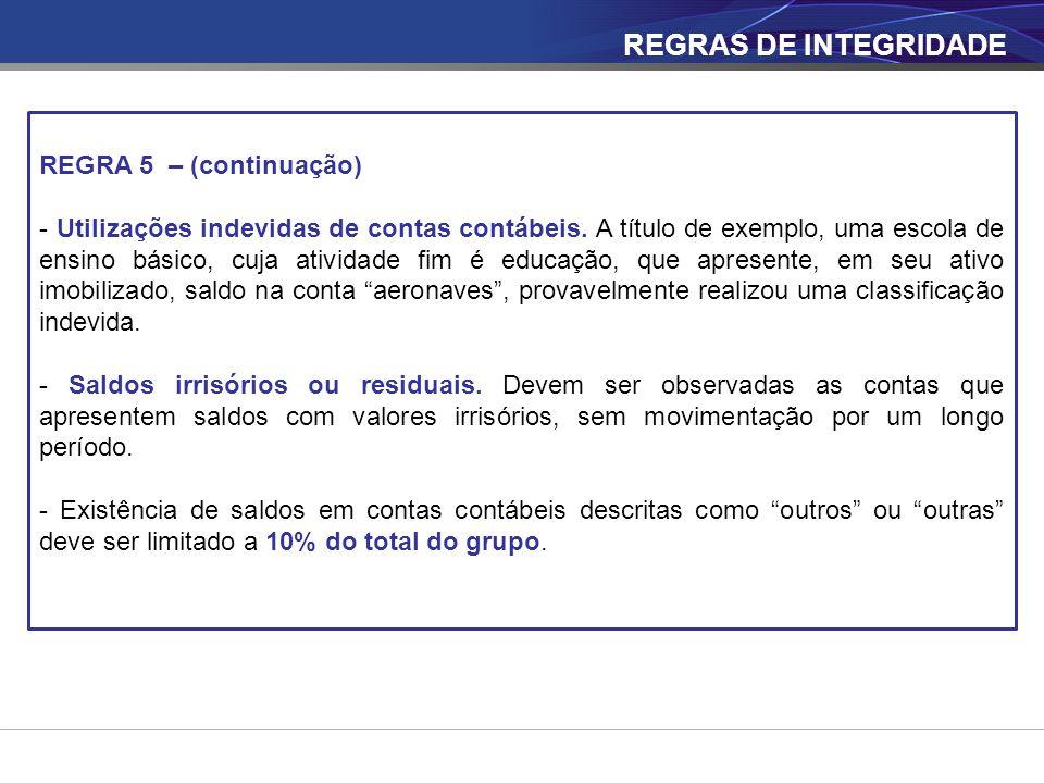 REGRAS DE INTEGRIDADE REGRA 5 – (continuação) - Utilizações indevidas de contas contábeis. A título de exemplo, uma escola de ensino básico, cuja ativ