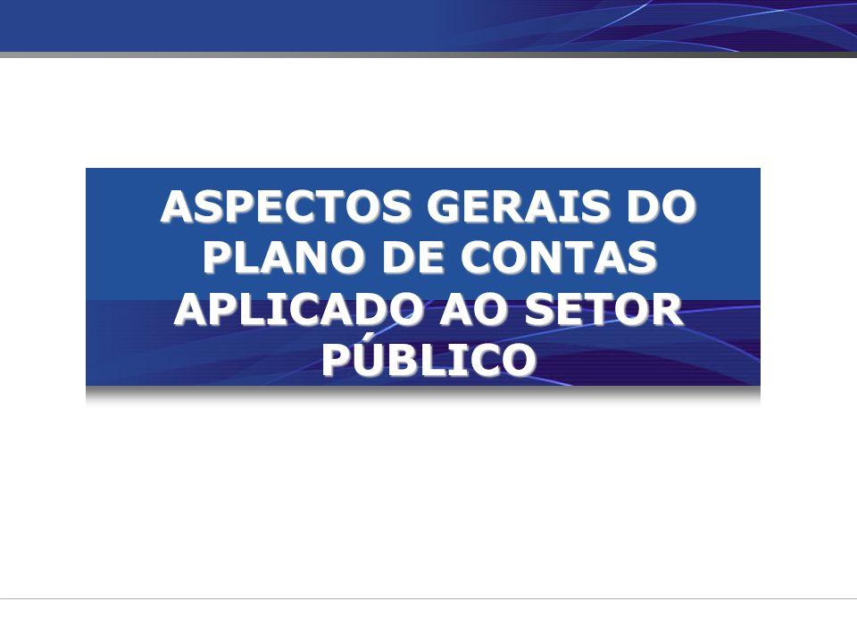 ASPECTOS GERAIS DO PLANO DE CONTAS APLICADO AO SETOR PÚBLICO
