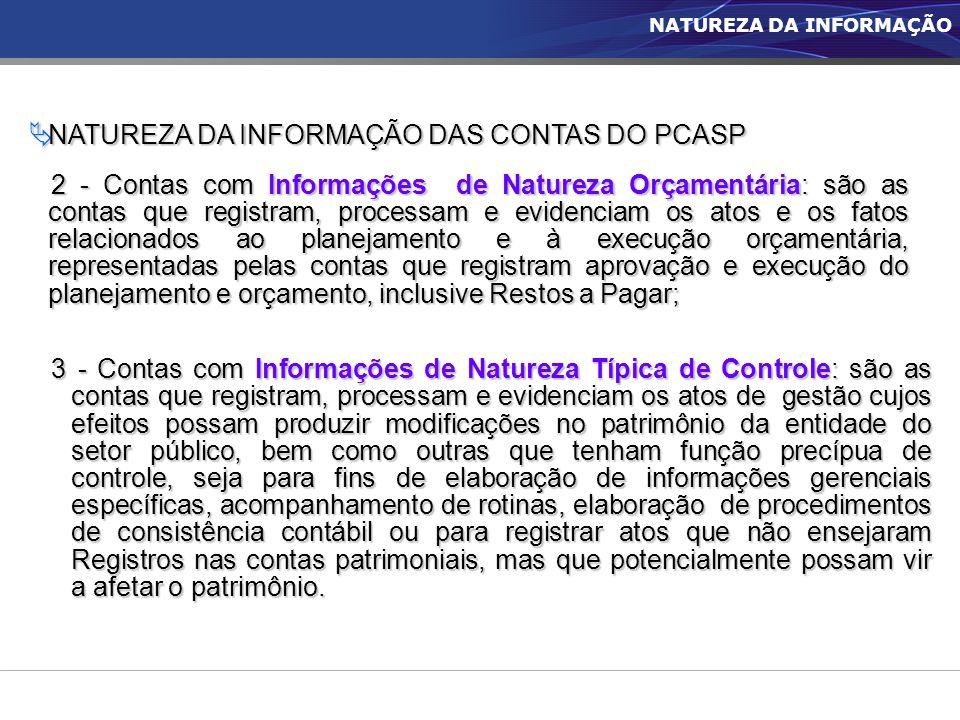  NATUREZA DA INFORMAÇÃO DAS CONTAS DO PCASP 2 - Contas com Informações de Natureza Orçamentária: são as contas que registram, processam e evidenciam
