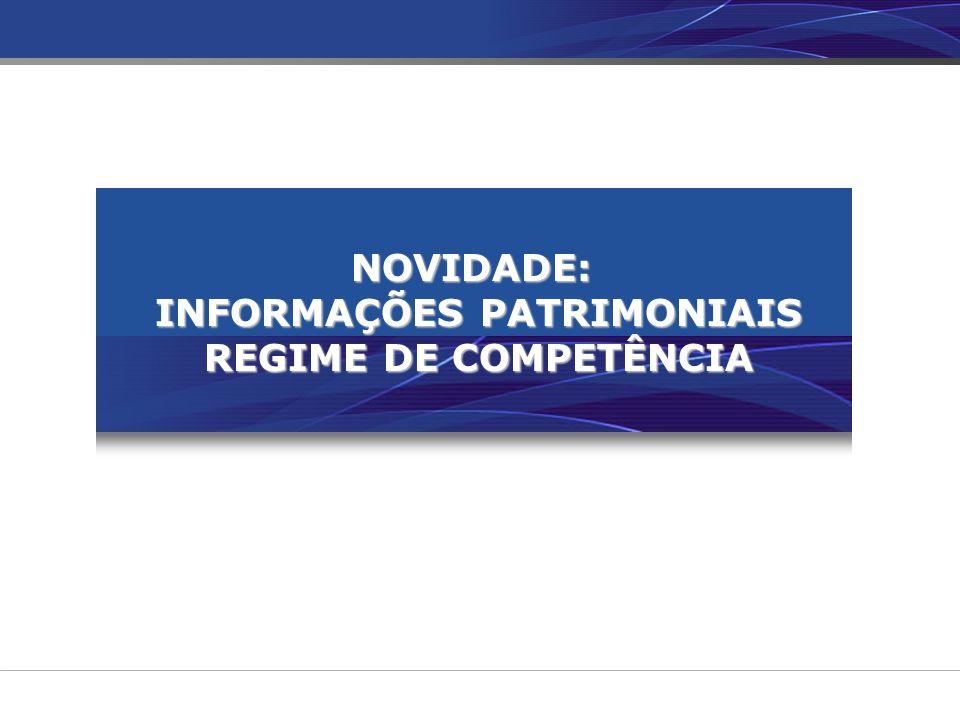 NOVIDADE: INFORMAÇÕES PATRIMONIAIS REGIME DE COMPETÊNCIA