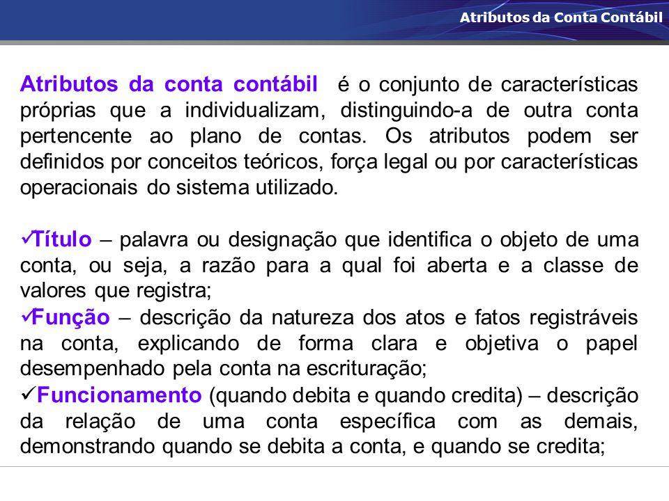 Atributos da Conta Contábil Atributos da conta contábil é o conjunto de características próprias que a individualizam, distinguindo-a de outra conta p
