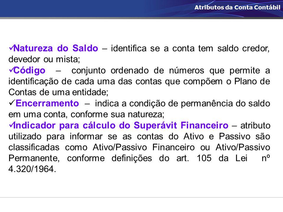 Atributos da Conta Contábil Natureza do Saldo – identifica se a conta tem saldo credor, devedor ou mista; Código – conjunto ordenado de números que pe
