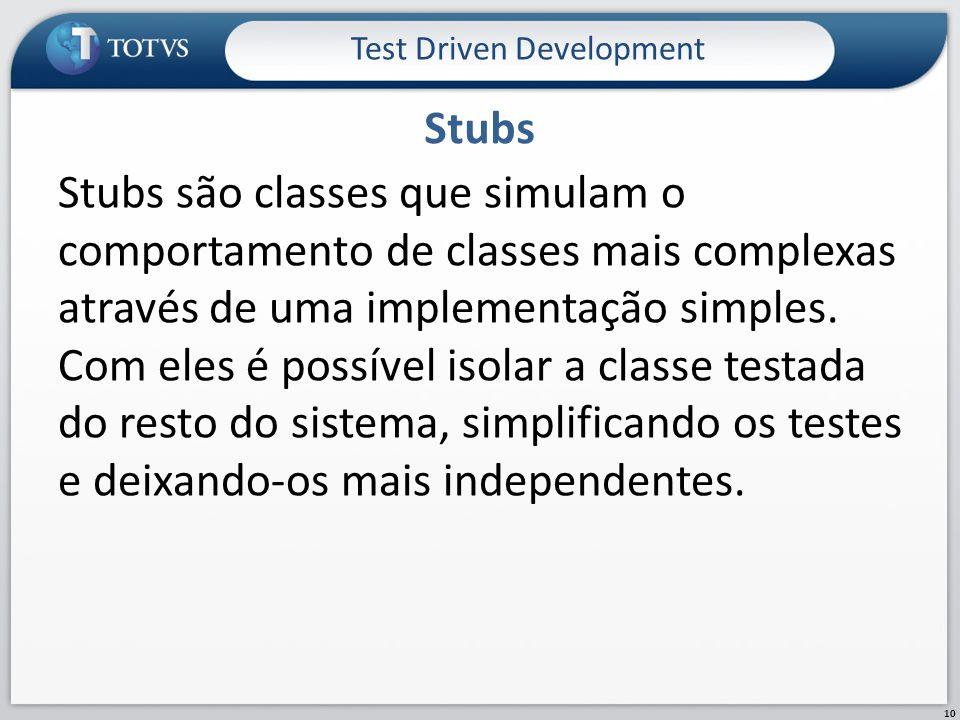 Stubs são classes que simulam o comportamento de classes mais complexas através de uma implementação simples.