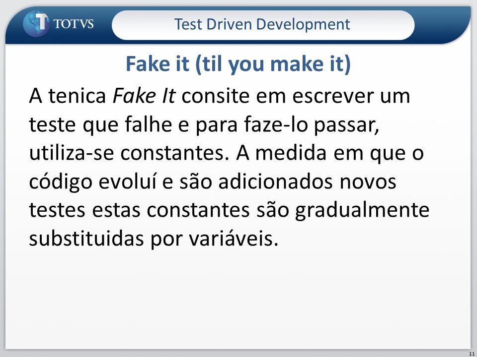 A tenica Fake It consite em escrever um teste que falhe e para faze-lo passar, utiliza-se constantes.