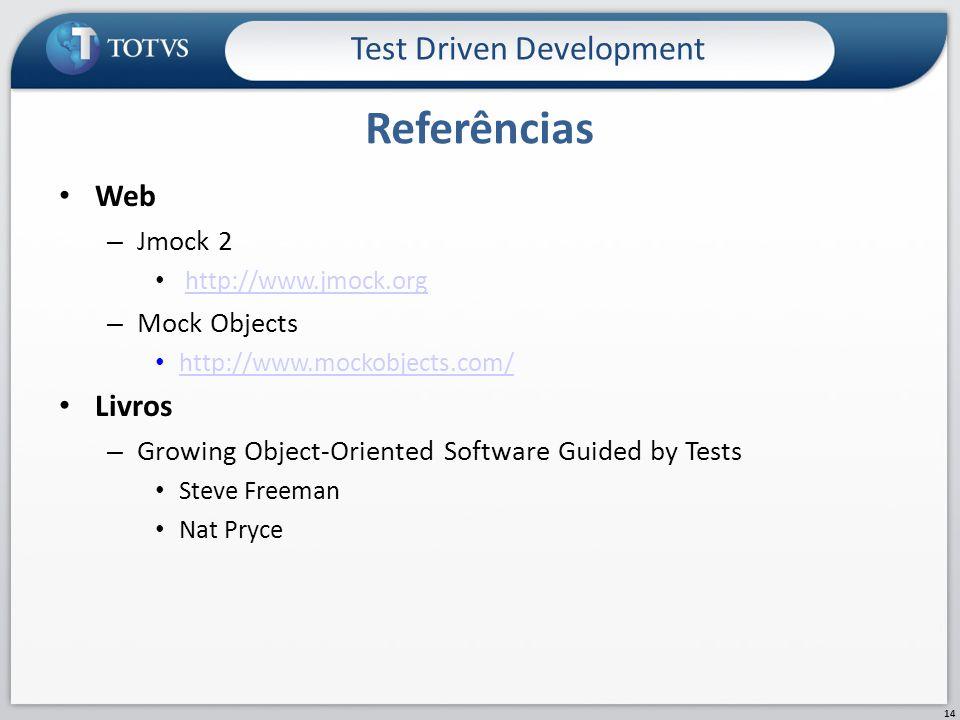Web – Jmock 2 http://www.jmock.org – Mock Objects http://www.mockobjects.com/ Livros – Growing Object-Oriented Software Guided by Tests Steve Freeman