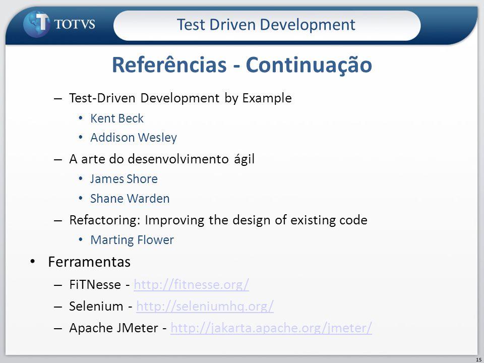 – Test-Driven Development by Example Kent Beck Addison Wesley – A arte do desenvolvimento ágil James Shore Shane Warden – Refactoring: Improving the d