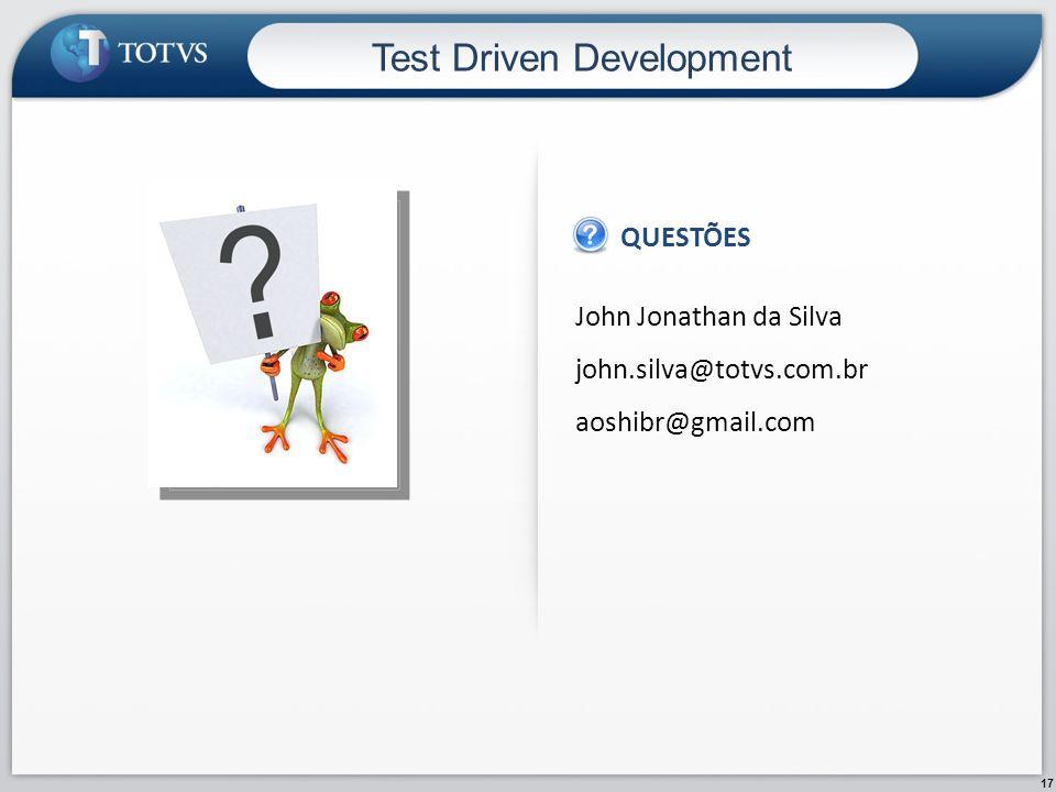 17 John Jonathan da Silva john.silva@totvs.com.br aoshibr@gmail.com QUESTÕES IMAGEM Test Driven Development
