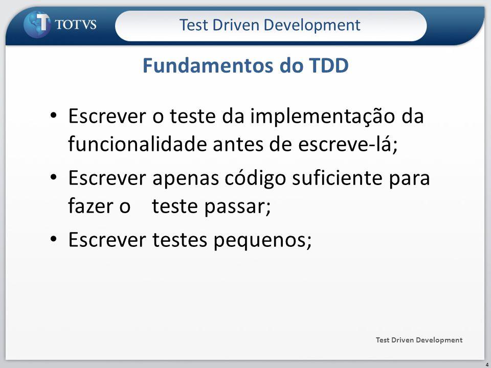 Escrever o teste da implementação da funcionalidade antes de escreve-lá; Escrever apenas código suficiente para fazer o teste passar; Escrever testes pequenos; Fundamentos do TDD Test Driven Development 4