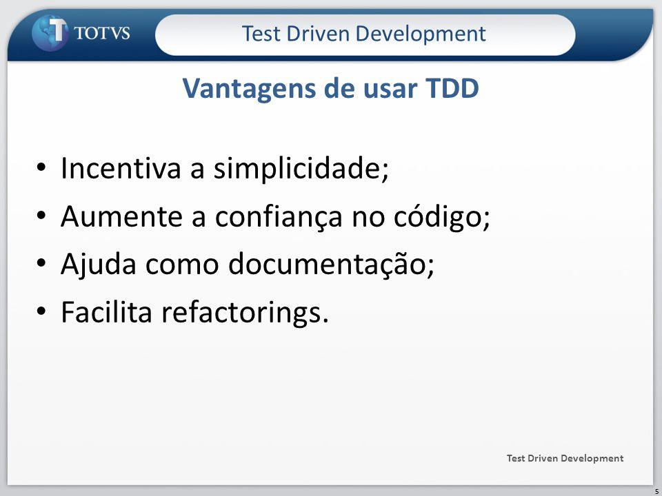 Incentiva a simplicidade; Aumente a confiança no código; Ajuda como documentação; Facilita refactorings.