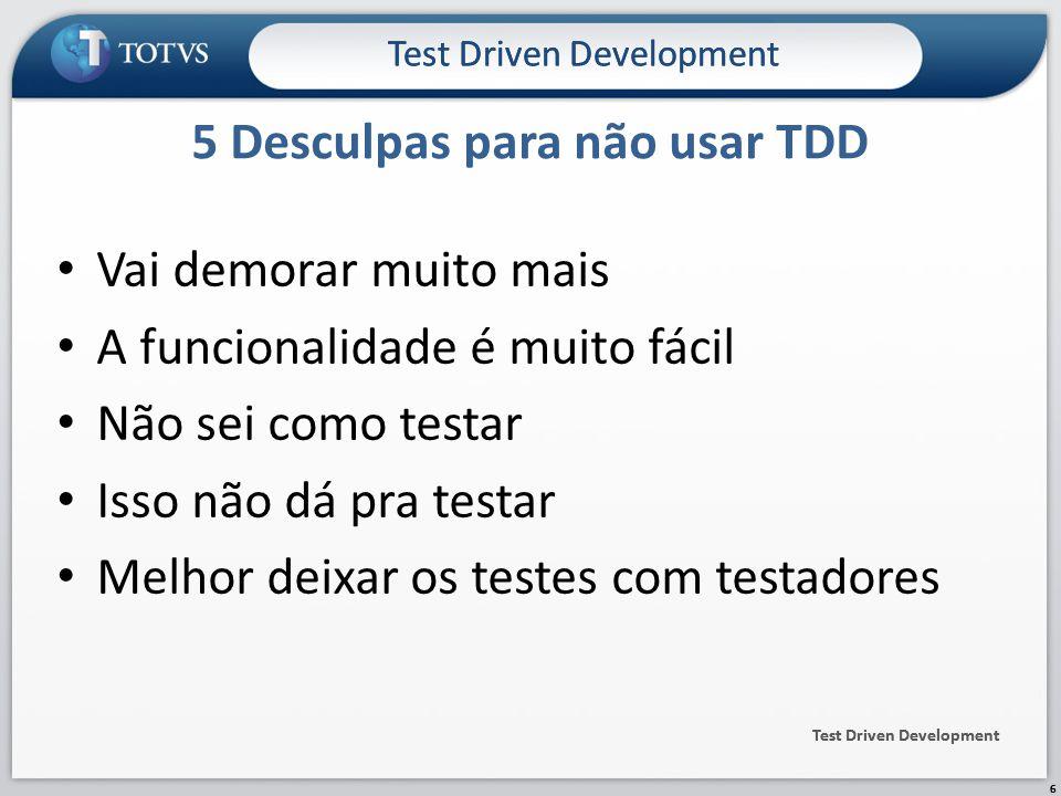 Vai demorar muito mais A funcionalidade é muito fácil Não sei como testar Isso não dá pra testar Melhor deixar os testes com testadores 5 Desculpas para não usar TDD Test Driven Development 6 6