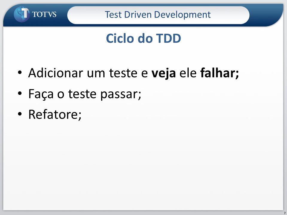 Adicionar um teste e veja ele falhar; Faça o teste passar; Refatore; Ciclo do TDD Test Driven Development 7
