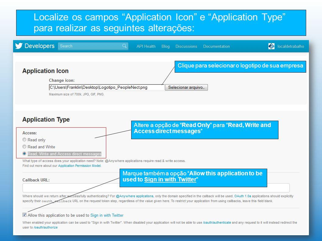 """Localize os campos """"Application Icon"""" e """"Application Type"""" para realizar as seguintes alterações: Clique para selecionar o logotipo de sua empresa Alt"""