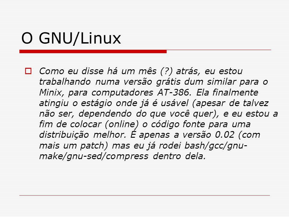 O GNU/Linux  Como eu disse há um mês ( ) atrás, eu estou trabalhando numa versão grátis dum similar para o Minix, para computadores AT-386.
