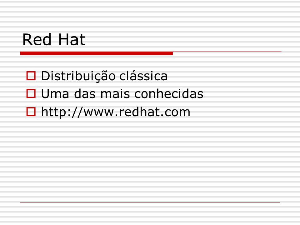 Red Hat  Distribuição clássica  Uma das mais conhecidas  http://www.redhat.com