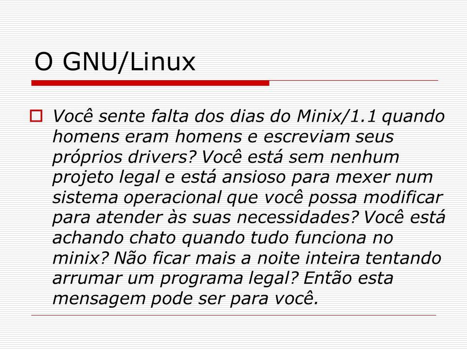 O GNU/Linux  Você sente falta dos dias do Minix/1.1 quando homens eram homens e escreviam seus próprios drivers.