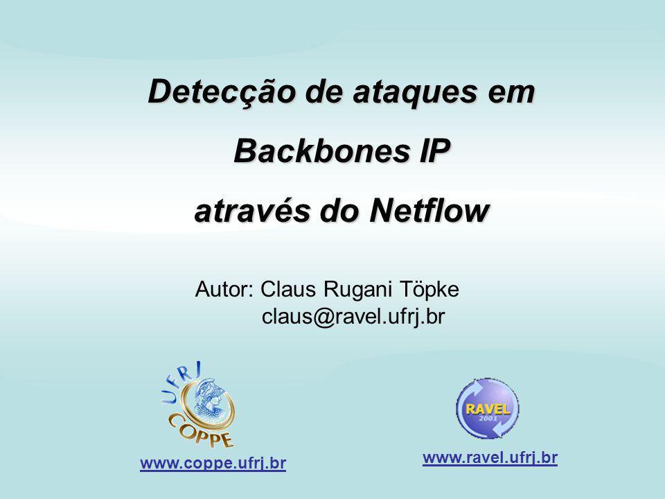 Detecção de ataques em Backbones IP através do Netflow - Claus Rugani Töpke - 23/09/2001 -1 Detecção de ataques em Backbones IP através do Netflow Autor: Claus Rugani Töpke claus@ravel.ufrj.br www.coppe.ufrj.br www.ravel.ufrj.br