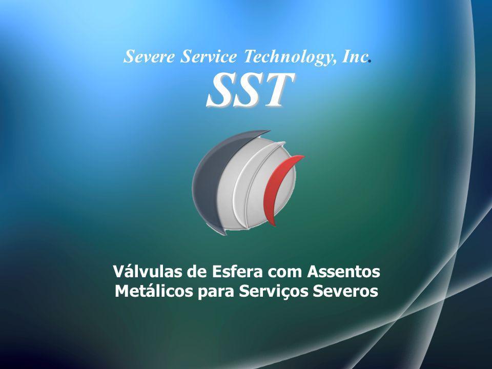 Válvulas de Esfera com Assentos Metálicos para Serviços Severos Severe Service Technology, Inc. SST