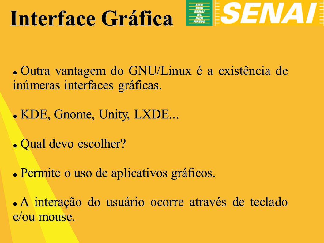 Interface Gráfica Outra vantagem do GNU/Linux é a existência de inúmeras interfaces gráficas.