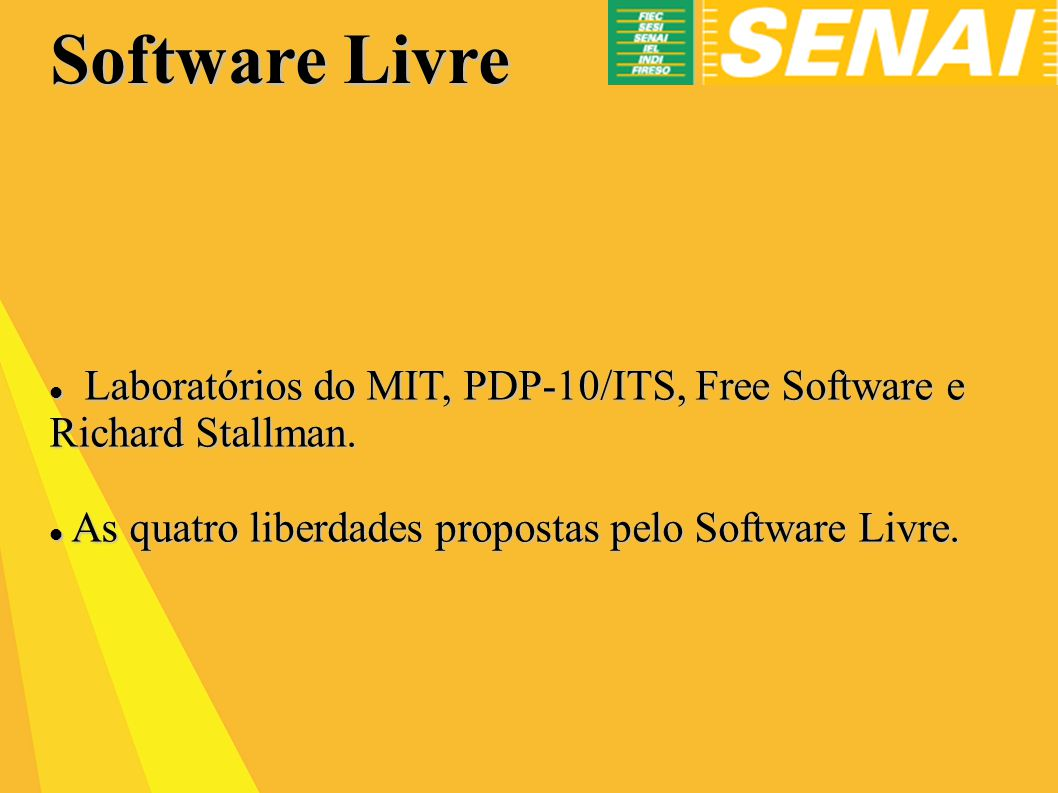 Laboratórios do MIT, PDP-10/ITS, Free Software e Richard Stallman. Laboratórios do MIT, PDP-10/ITS, Free Software e Richard Stallman. As quatro liberd