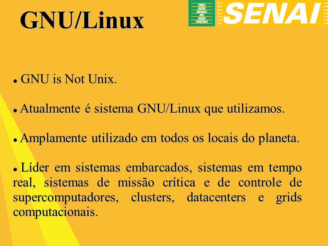 GNU/Linux GNU is Not Unix.GNU is Not Unix. Atualmente é sistema GNU/Linux que utilizamos.