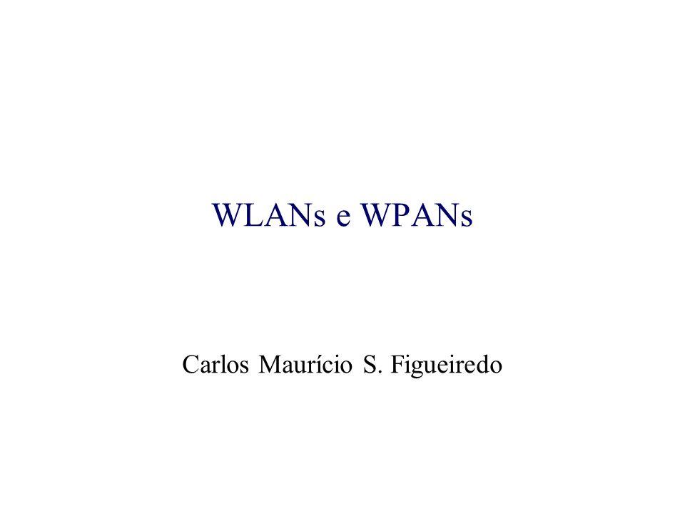 WLANs e WPANs Carlos Maurício S. Figueiredo