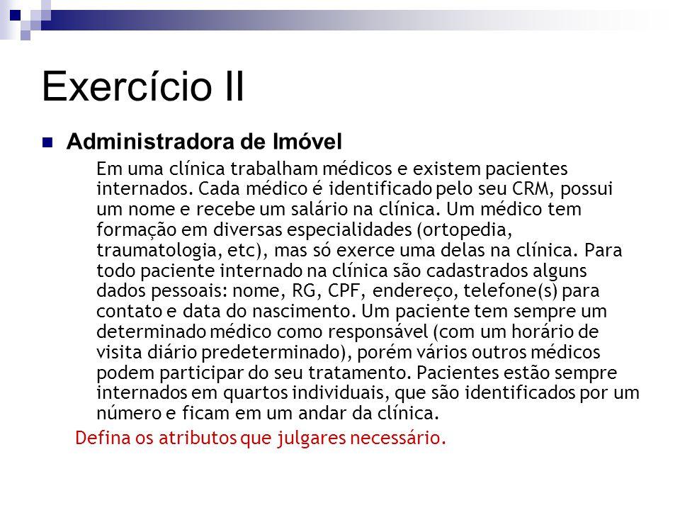 Exercício II Administradora de Imóvel Em uma clínica trabalham médicos e existem pacientes internados. Cada médico é identificado pelo seu CRM, possui