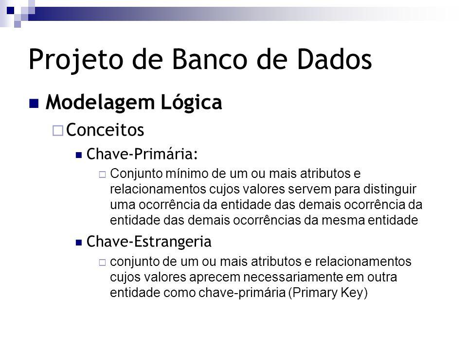 Projeto de Banco de Dados Modelagem Lógica  Conceitos Chave-Primária:  Conjunto mínimo de um ou mais atributos e relacionamentos cujos valores serve